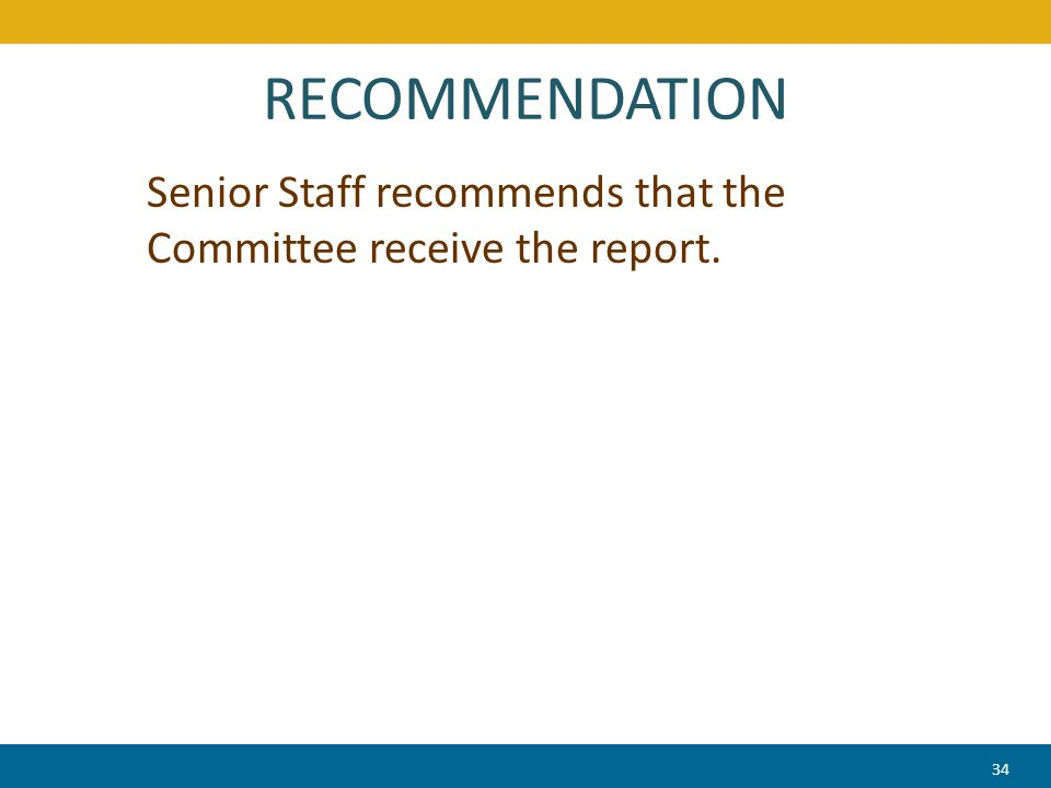 RECOMMENDATION Senior Staff recommends that the Committee receive the report. 34