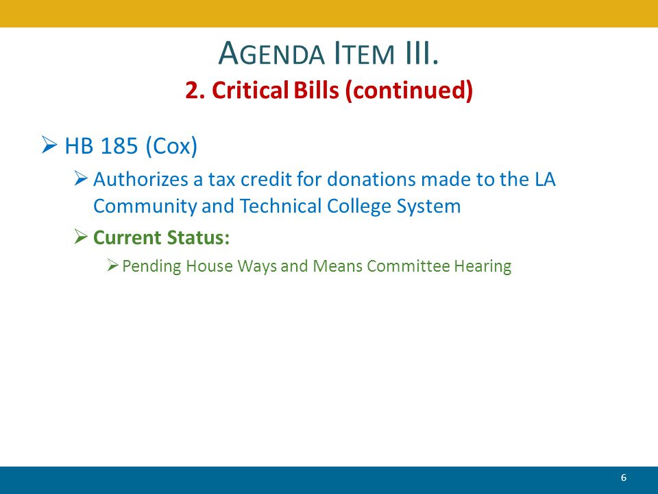 A GENDA I TEM III. 2. Critical Bills (continued)  HB 185 (Cox)  Authorizes a tax credit for donations made to the LA Community and Technical College