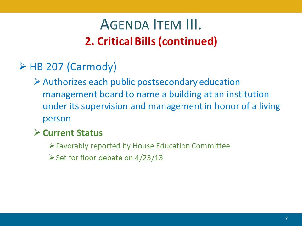 A GENDA I TEM III. 2. Critical Bills (continued)  HB 207 (Carmody)  Authorizes each public postsecondary education management board to name a buildi