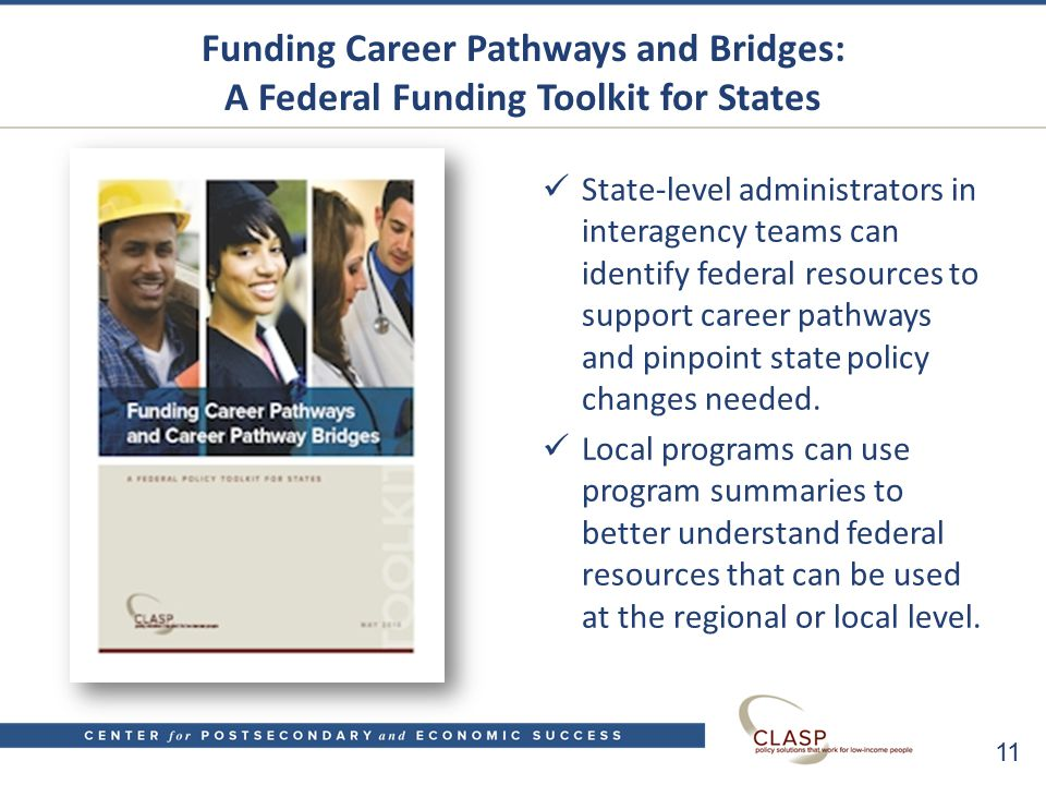 Funding Career Pathways and Bridges: A Federal Funding Toolkit for States State-level administrators in interagency teams can identify federal resources to support career pathways and pinpoint state policy changes needed.