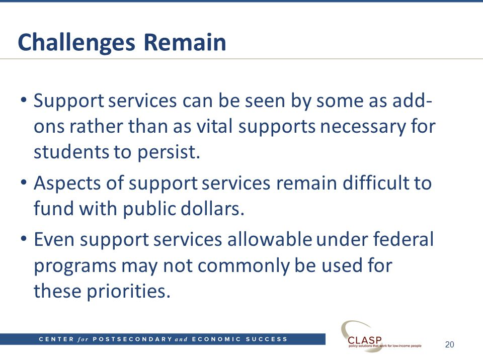 Challenges Remain Support services can be seen by some as add- ons rather than as vital supports necessary for students to persist.