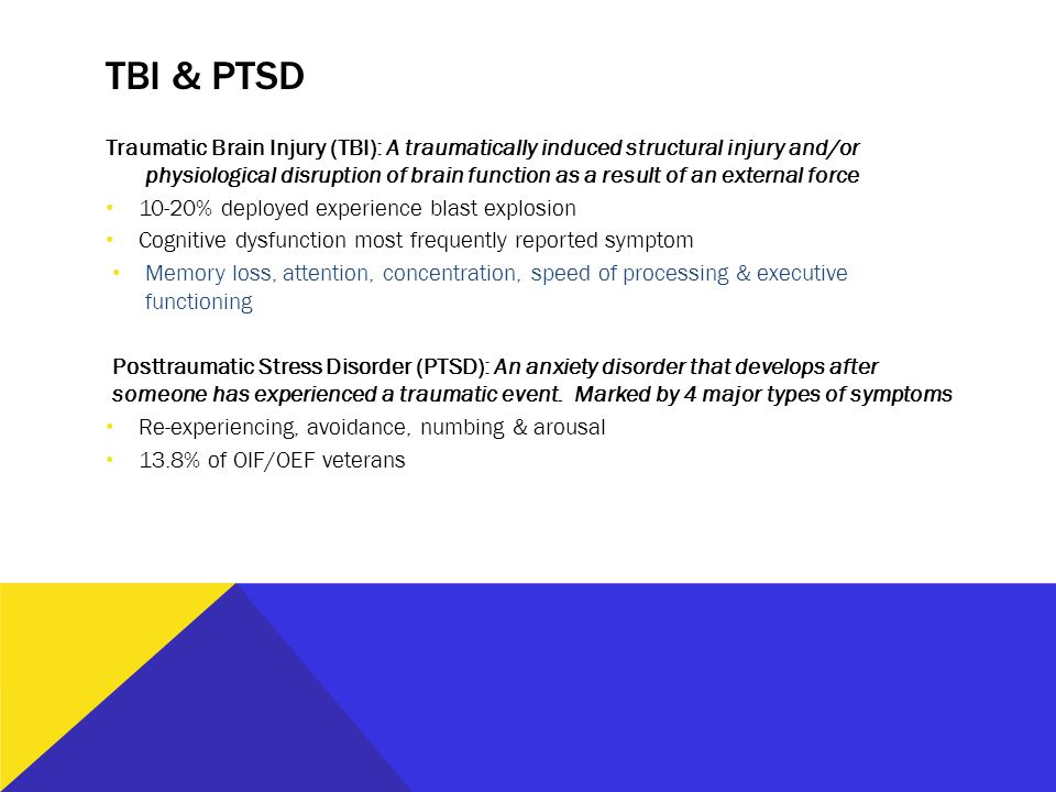 TBI & PTSD Traumatic Brain Injury (TBI): A traumatically induced structural injury and/or physiological disruption of brain function as a result of an