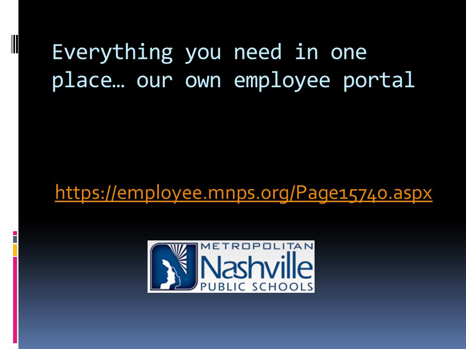 Everything you need in one place… our own employee portal https://employee.mnps.org/Page15740.aspx
