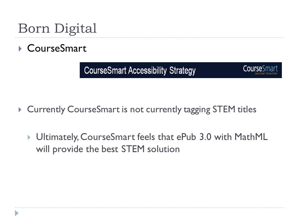 Born Digital  CourseSmart  Currently CourseSmart is not currently tagging STEM titles  Ultimately, CourseSmart feels that ePub 3.0 with MathML will provide the best STEM solution