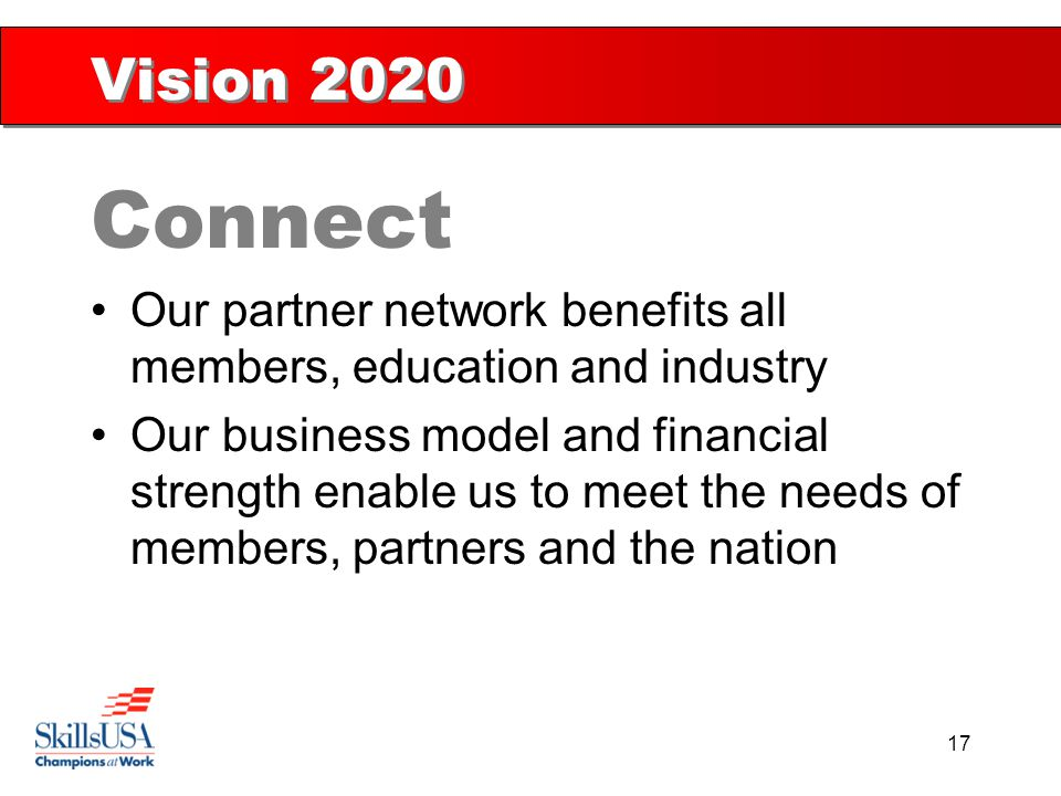 Vision 2020 Connect Our partner network benefits all members, education and industry Our business model and financial strength enable us to meet the n