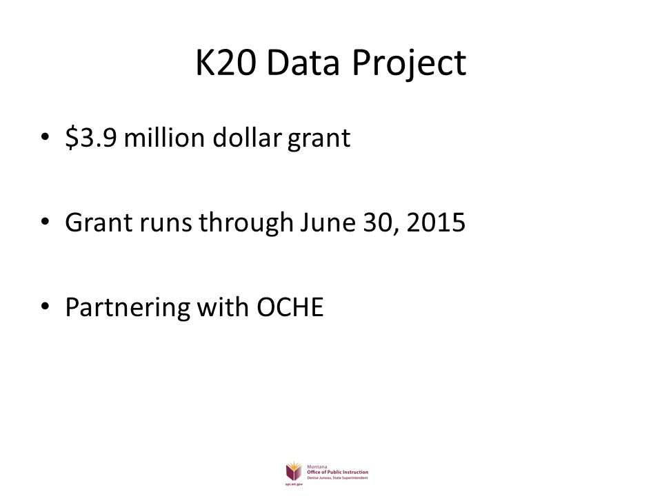 K20 Data Project $3.9 million dollar grant Grant runs through June 30, 2015 Partnering with OCHE