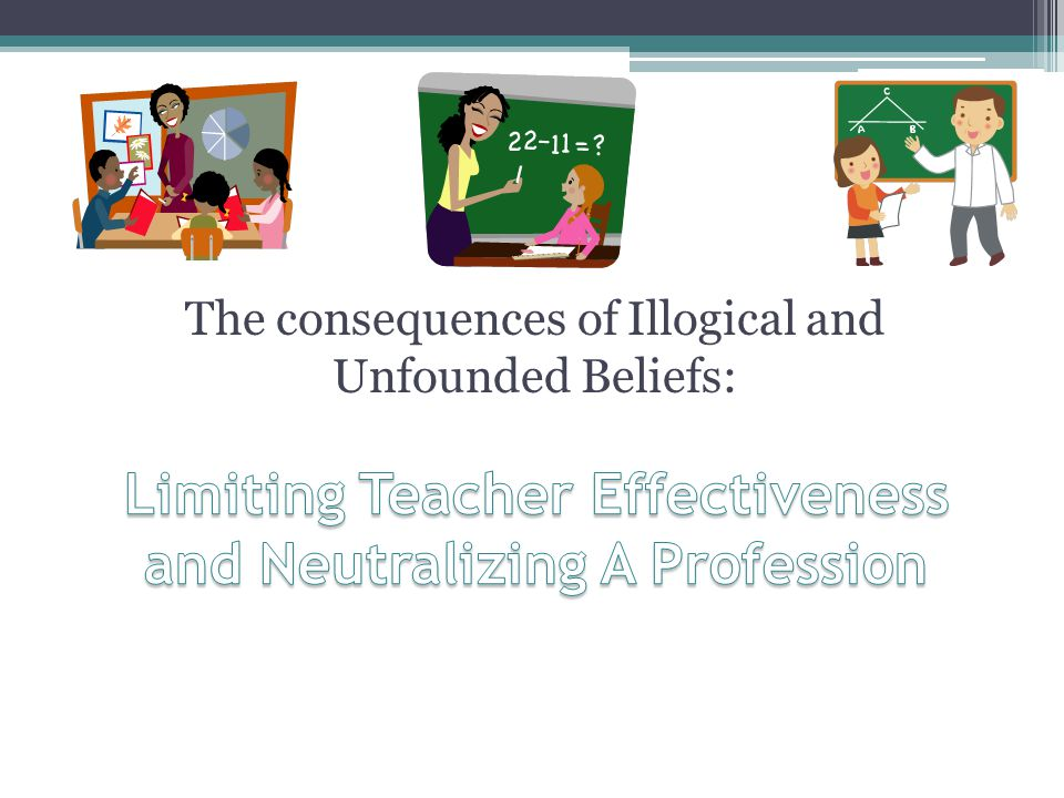 The consequences of Illogical and Unfounded Beliefs: