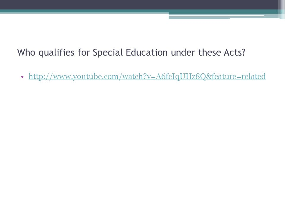 Who qualifies for Special Education under these Acts? http://www.youtube.com/watch?v=A6fcIqUHz8Q&feature=related