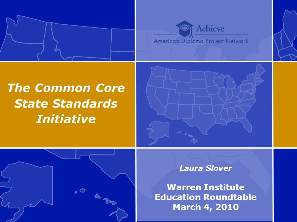 The Common Core State Standards Initiative Laura Slover Warren Institute Education Roundtable March 4, 2010