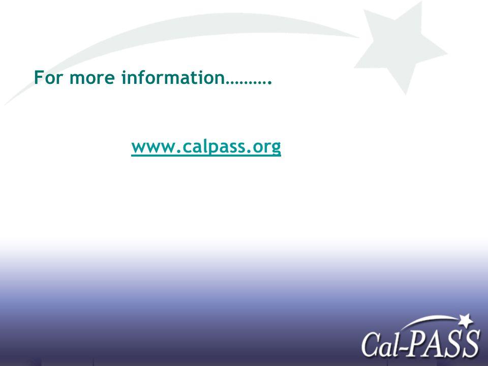 For more information………. www.calpass.org www.calpass.org