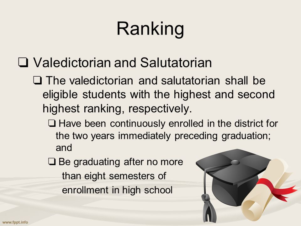 Ranking ❑ Valedictorian and Salutatorian ❑ The valedictorian and salutatorian shall be eligible students with the highest and second highest ranking,