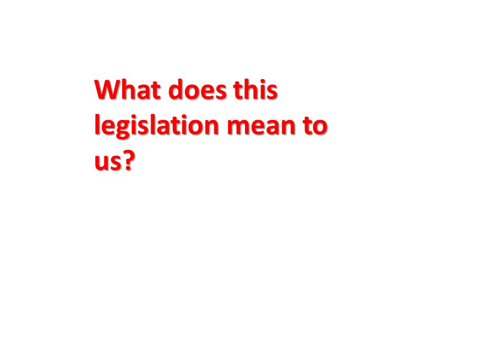 What does this legislation mean to us?