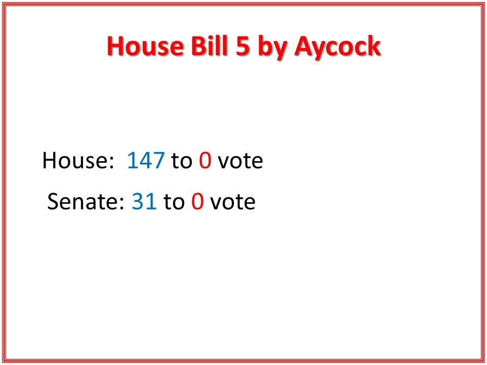 House Bill 5 by Aycock House: 147 to 0 vote Senate: 31 to 0 vote