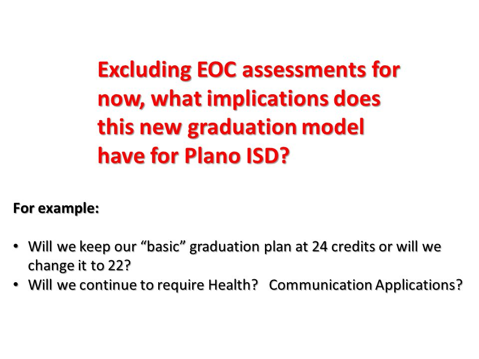 Excluding EOC assessments for now, what implications does this new graduation model have for Plano ISD.