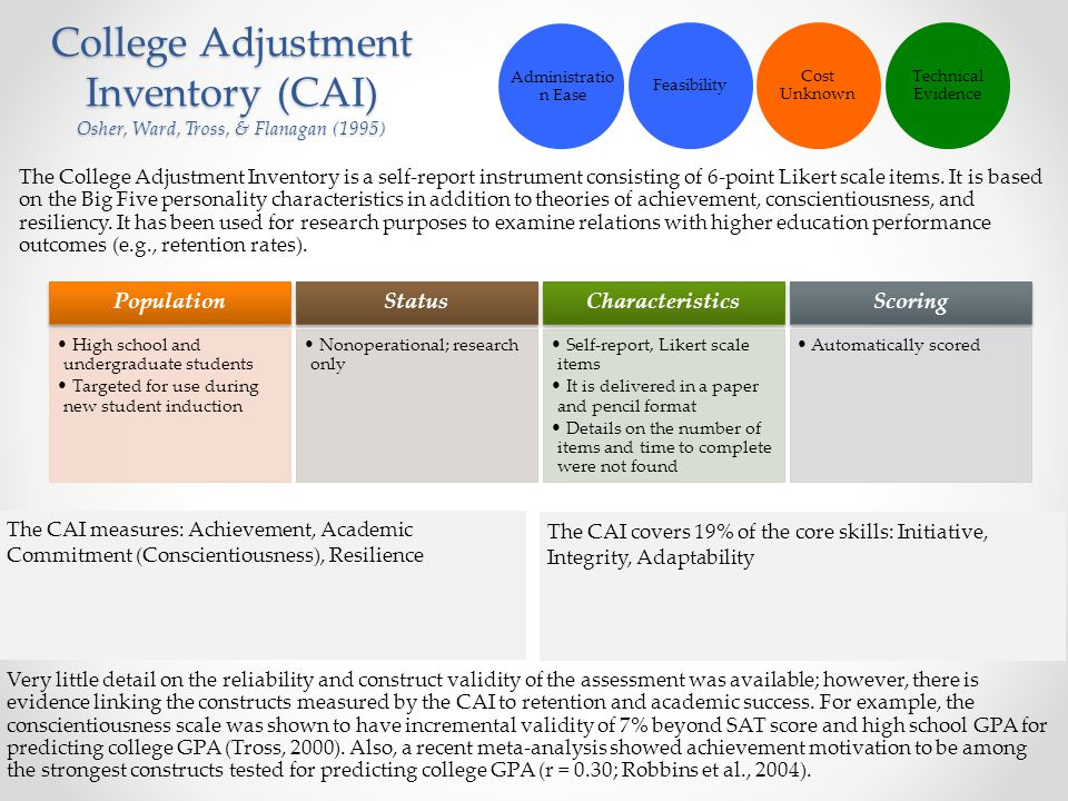 College Adjustment Inventory (CAI) Osher, Ward, Tross, & Flanagan (1995) The College Adjustment Inventory is a self-report instrument consisting of 6-