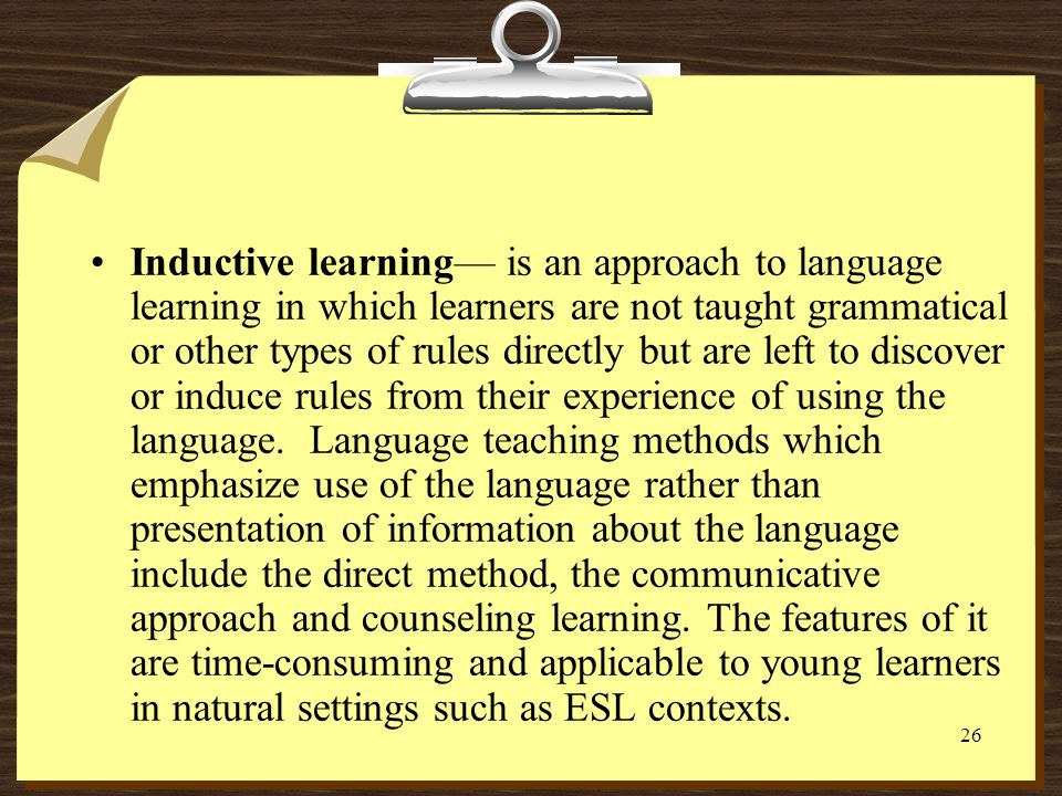 25 Deductive learning of grammar— is an approach to language learning in which learners are taught rules and given specific information about a langua