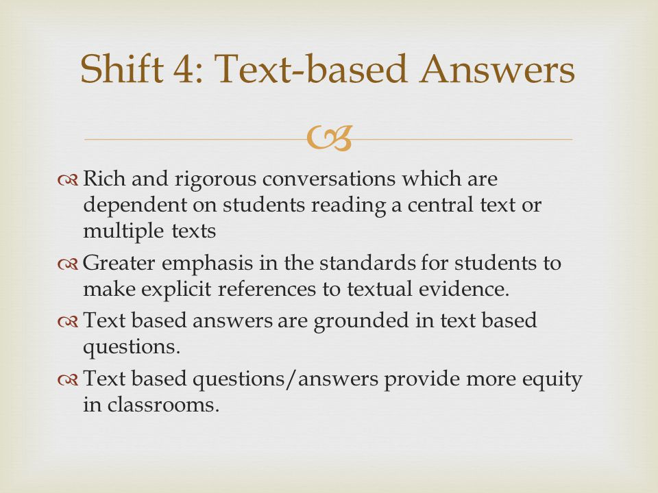   Rich and rigorous conversations which are dependent on students reading a central text or multiple texts  Greater emphasis in the standards for s