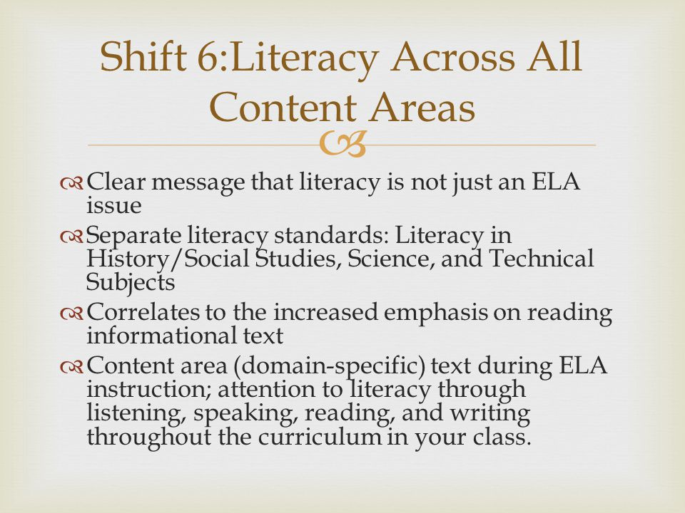   Clear message that literacy is not just an ELA issue  Separate literacy standards: Literacy in History/Social Studies, Science, and Technical Sub