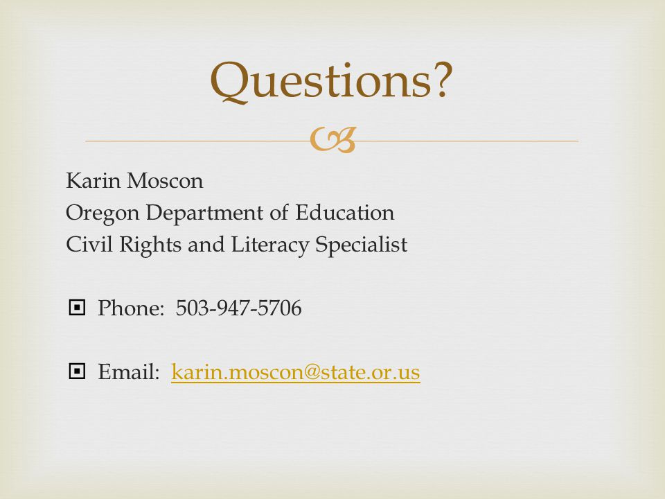  Karin Moscon Oregon Department of Education Civil Rights and Literacy Specialist  Phone: 503-947-5706  Email: karin.moscon@state.or.uskarin.moscon