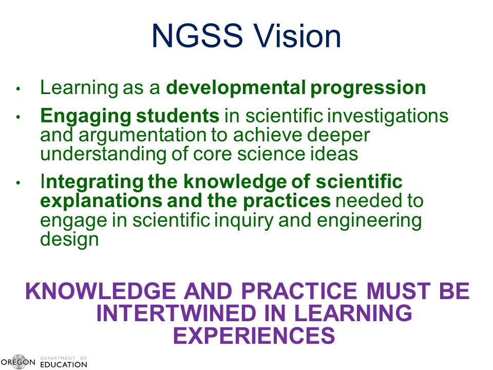 NGSS Vision Learning as a developmental progression Engaging students in scientific investigations and argumentation to achieve deeper understanding o