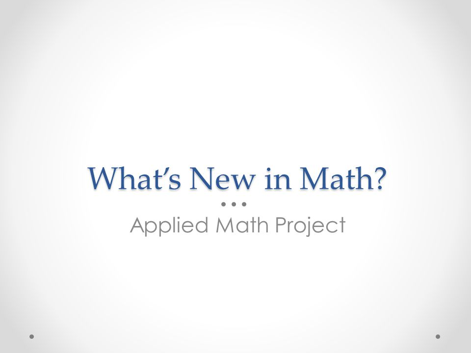 What's New in Math? Applied Math Project