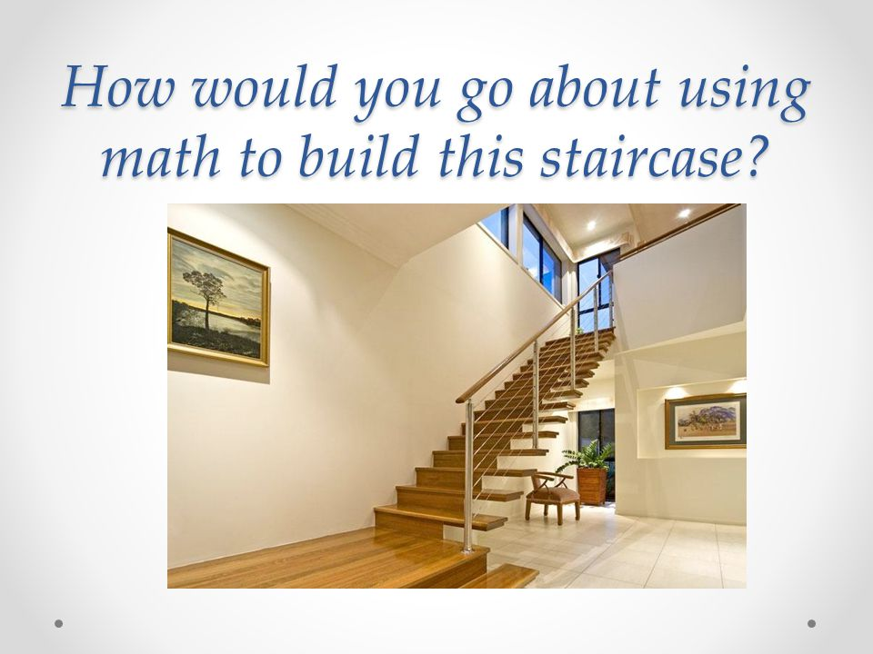 How would you go about using math to build this staircase?
