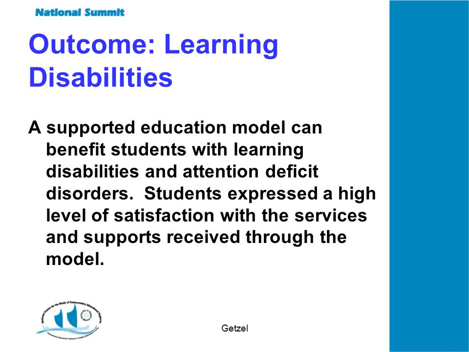 Getzel Outcome: Learning Disabilities A supported education model can benefit students with learning disabilities and attention deficit disorders.