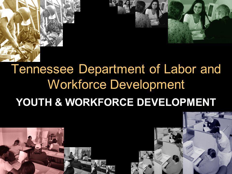 Tennessee Department of Labor and Workforce Development YOUTH & WORKFORCE DEVELOPMENT
