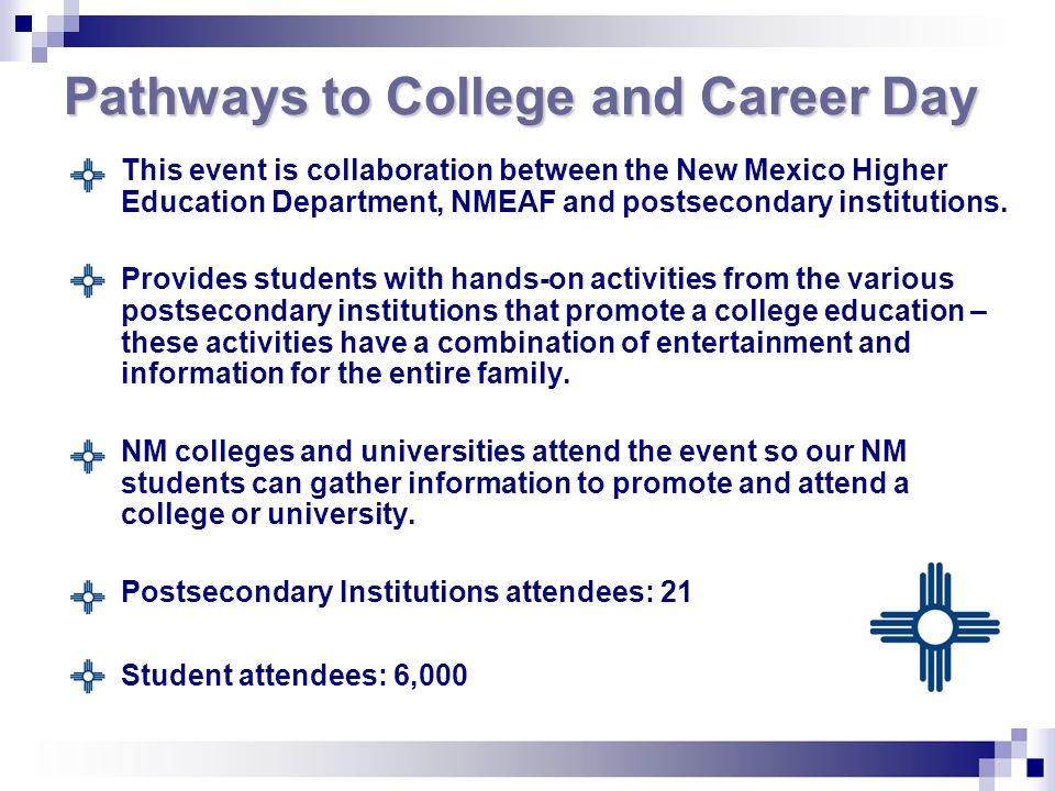 Pathways to College and Career Day This event is collaboration between the New Mexico Higher Education Department, NMEAF and postsecondary institutions.