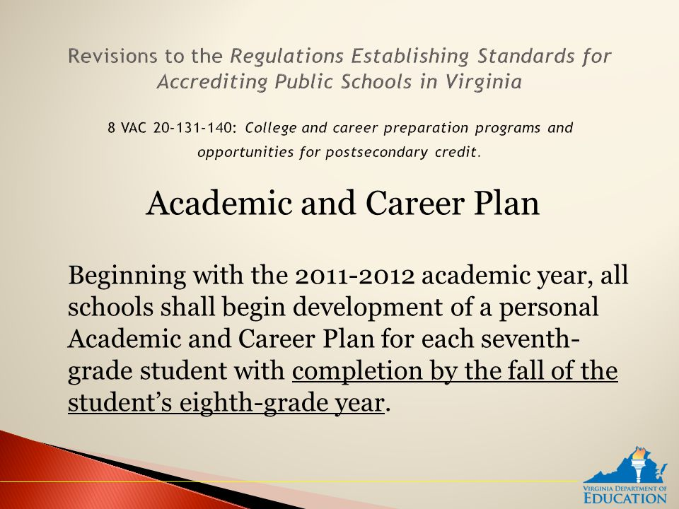 Academic and Career Plan Beginning with the 2011-2012 academic year, all schools shall begin development of a personal Academic and Career Plan for ea