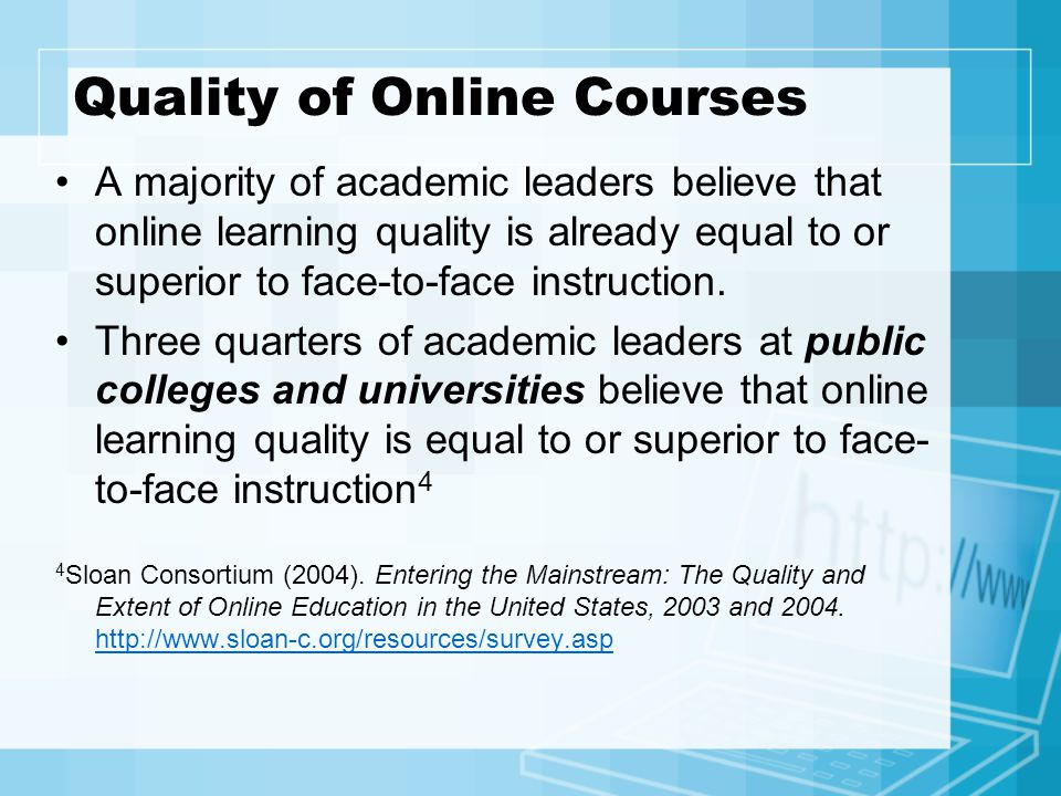 Informal Survey #2 If you think –online courses are as good as (or better than) face-to-face courses on your campus –hold up your smiley face If not –hold up your frowney face