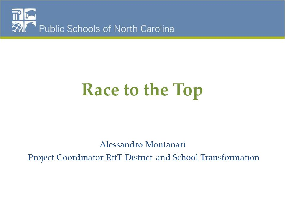 Race to the Top Alessandro Montanari Project Coordinator RttT District and School Transformation