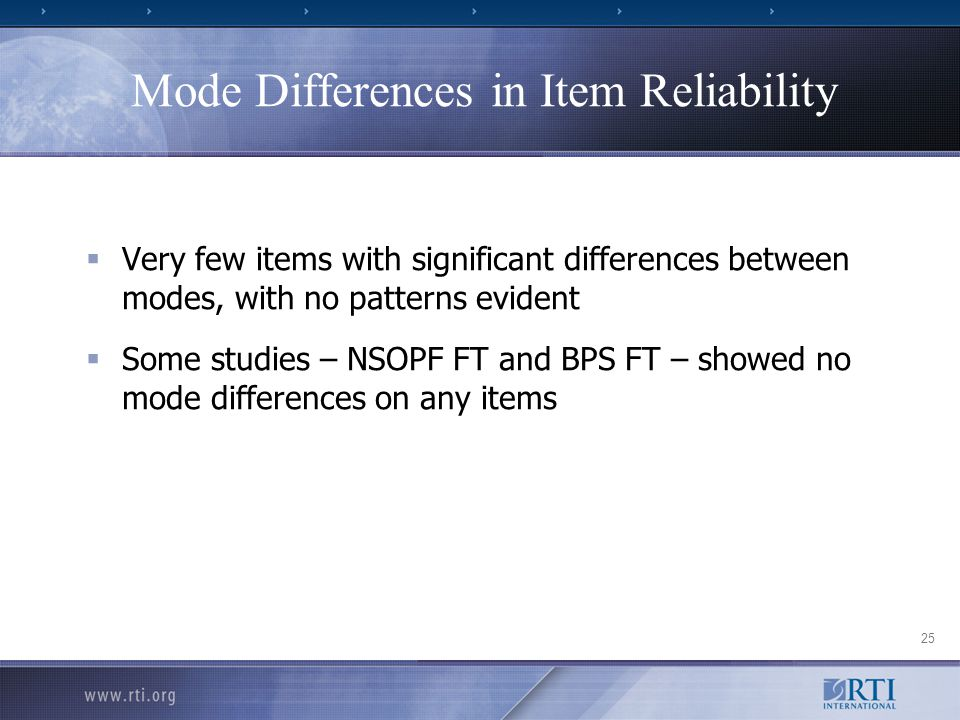 25 Mode Differences in Item Reliability  Very few items with significant differences between modes, with no patterns evident  Some studies – NSOPF FT and BPS FT – showed no mode differences on any items