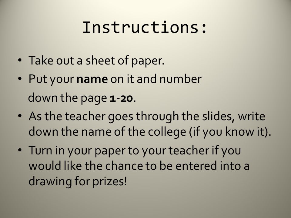 Instructions: Take out a sheet of paper. Put your name on it and number down the page 1-20.