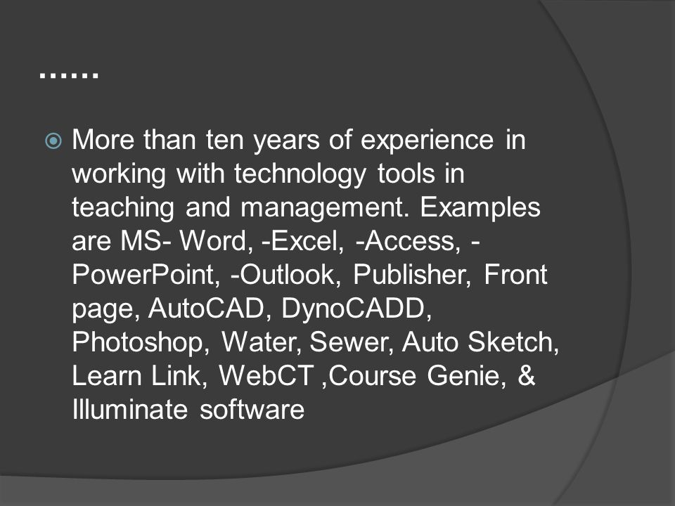 ……  More than ten years of experience in working with technology tools in teaching and management.