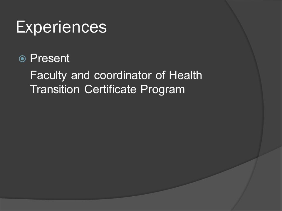 Experiences PPresent Faculty and coordinator of Health Transition Certificate Program