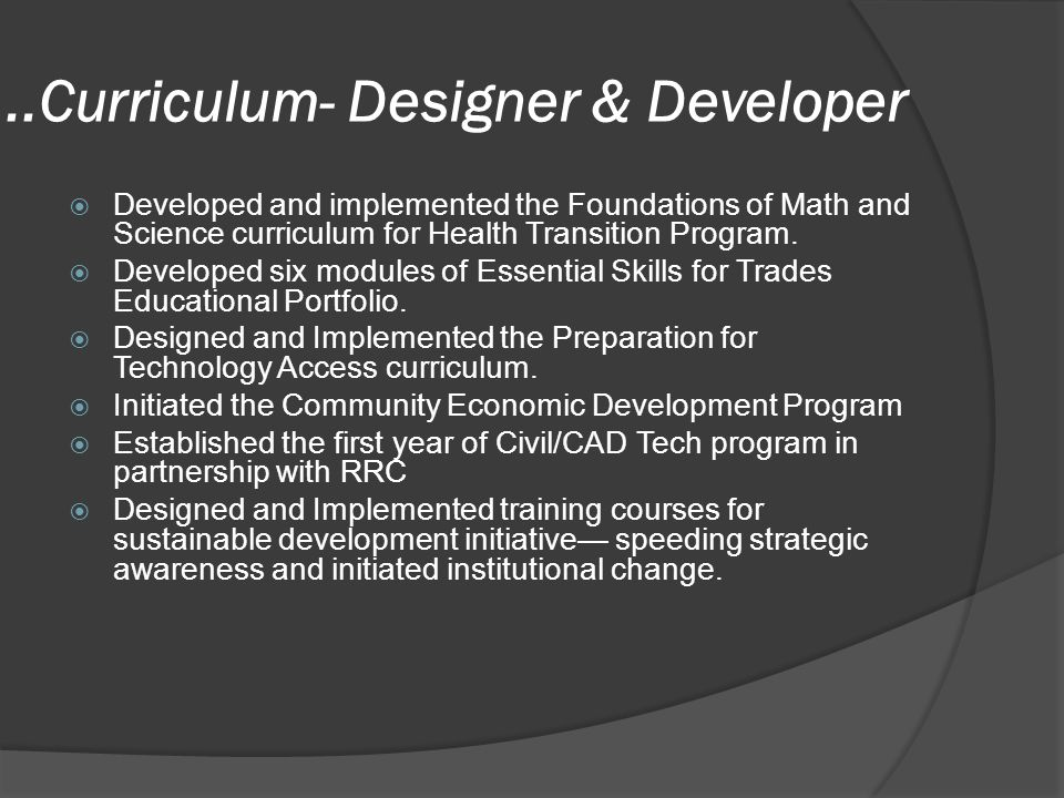 ..Curriculum- Designer & Developer DDeveloped and implemented the Foundations of Math and Science curriculum for Health Transition Program.