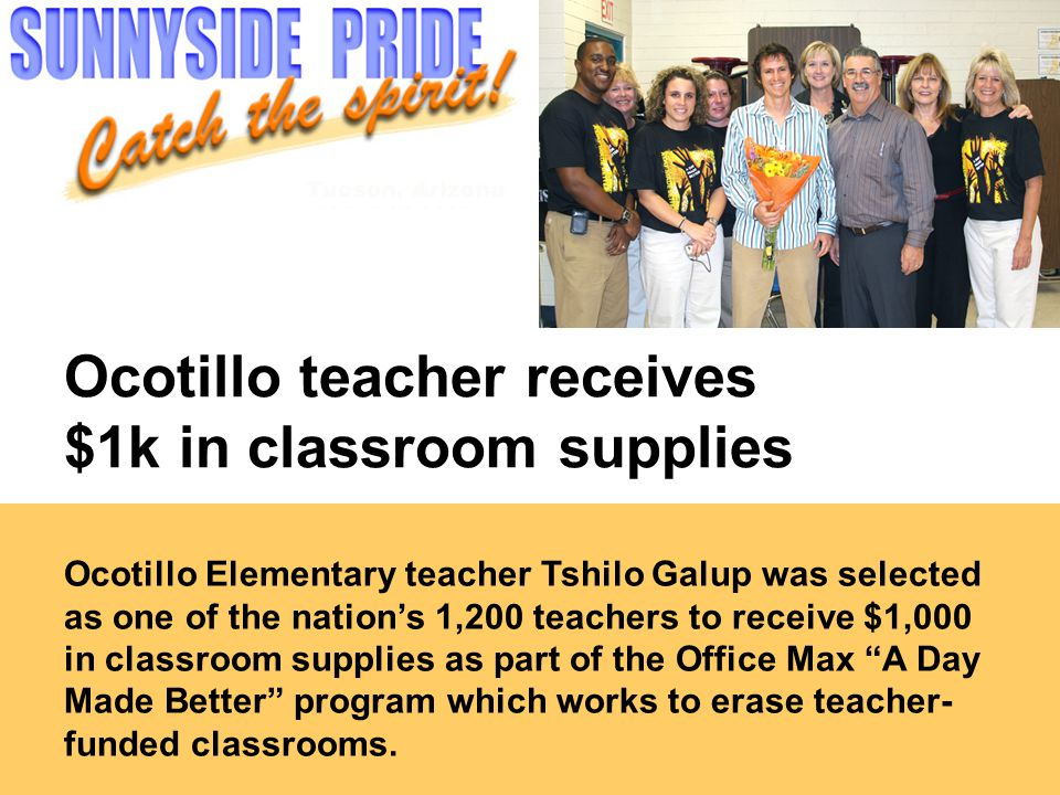 Ocotillo teacher receives $1k in classroom supplies Ocotillo Elementary teacher Tshilo Galup was selected as one of the nation's 1,200 teachers to receive $1,000 in classroom supplies as part of the Office Max A Day Made Better program which works to erase teacher- funded classrooms.