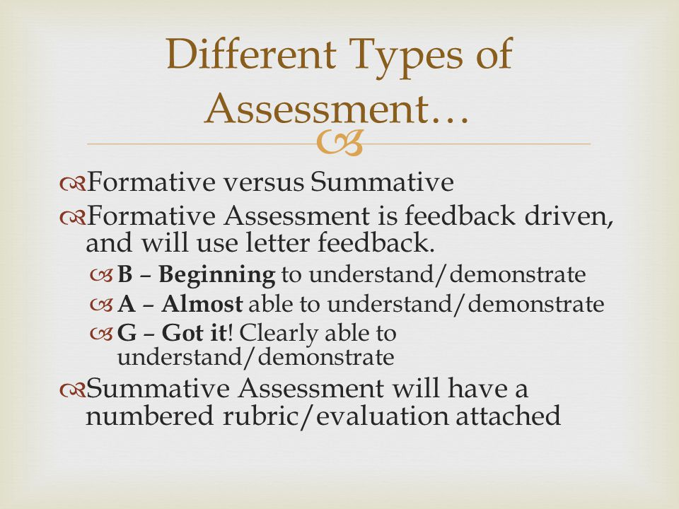   Formative versus Summative  Formative Assessment is feedback driven, and will use letter feedback.