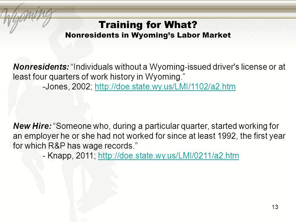 """Training for What? Nonresidents in Wyoming's Labor Market Nonresidents: """"Individuals without a Wyoming ‐ issued driver's license or at least four quar"""