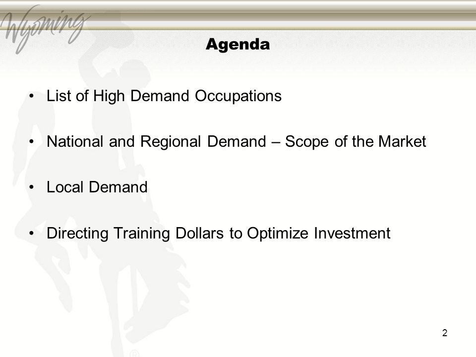 Agenda List of High Demand Occupations National and Regional Demand – Scope of the Market Local Demand Directing Training Dollars to Optimize Investment 2