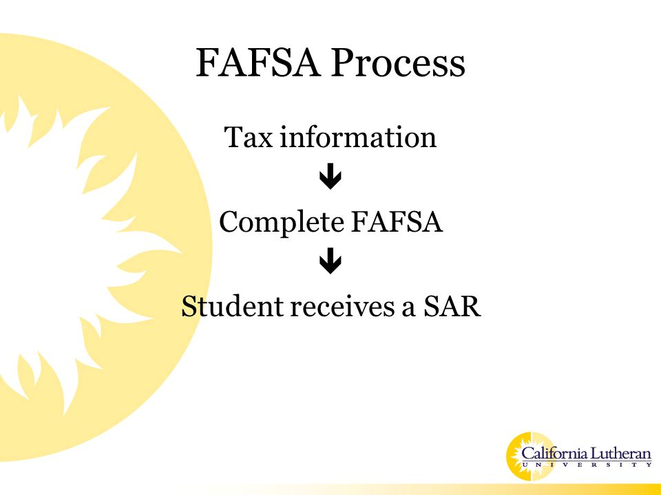 FAFSA Process Tax information  Complete FAFSA  Student receives a SAR