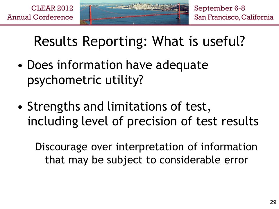 Results Reporting: What is useful. Does information have adequate psychometric utility.