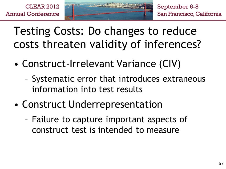 Testing Costs: Do changes to reduce costs threaten validity of inferences.