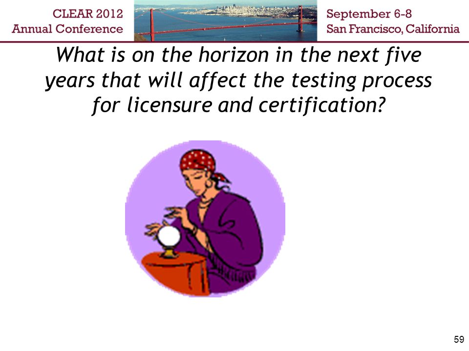 What is on the horizon in the next five years that will affect the testing process for licensure and certification.