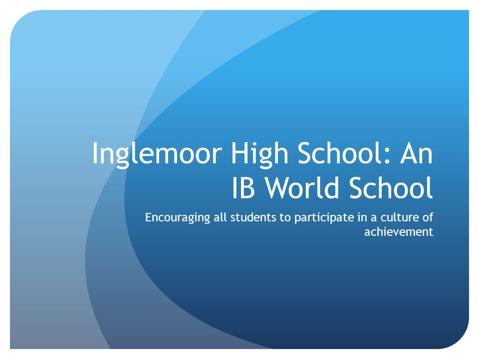 Inglemoor High School: An IB World School Encouraging all students to participate in a culture of achievement