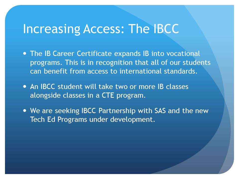 Increasing Access: The IBCC The IB Career Certificate expands IB into vocational programs.