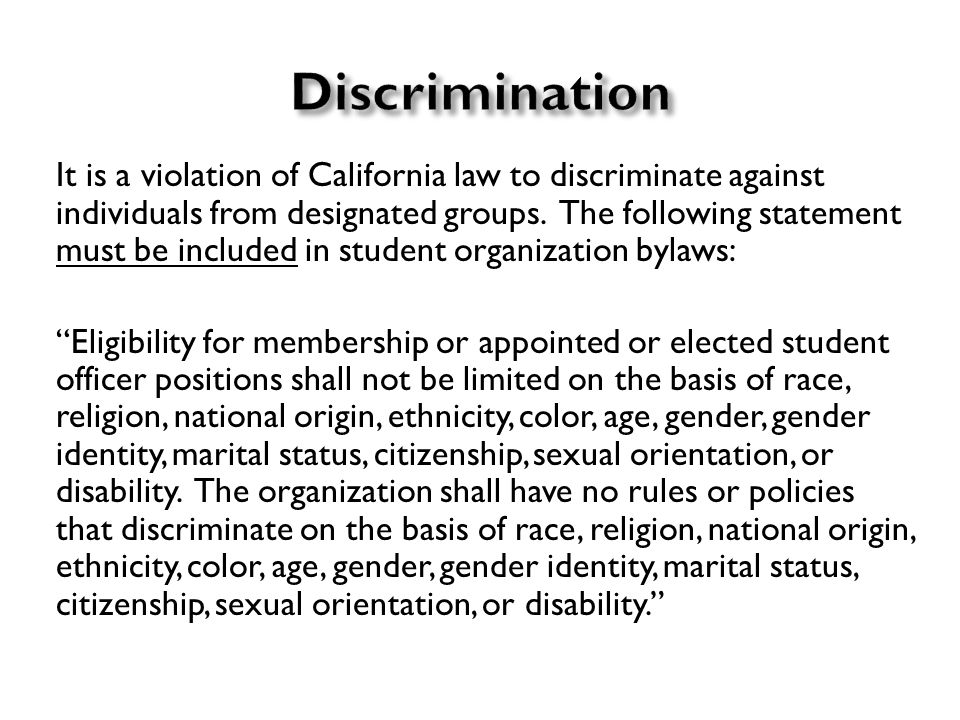 It is a violation of California law to discriminate against individuals from designated groups.