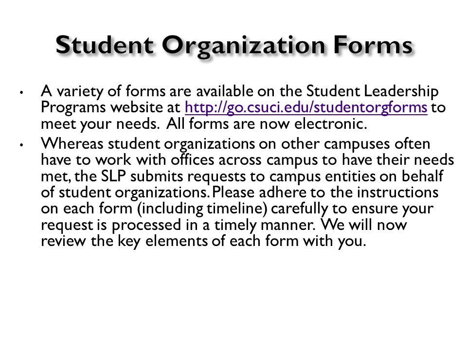 A variety of forms are available on the Student Leadership Programs website at http://go.csuci.edu/studentorgforms to meet your needs.