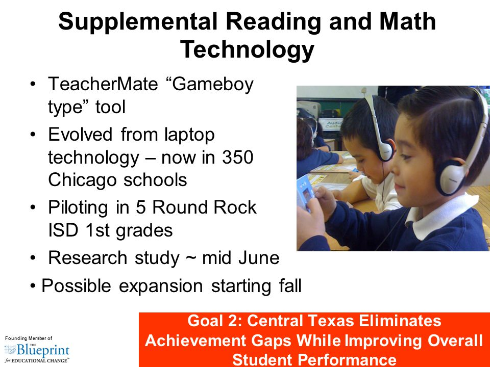 """Founding Member of Goal 2: Central Texas Eliminates Achievement Gaps While Improving Overall Student Performance TeacherMate """"Gameboy type"""" tool Evolv"""